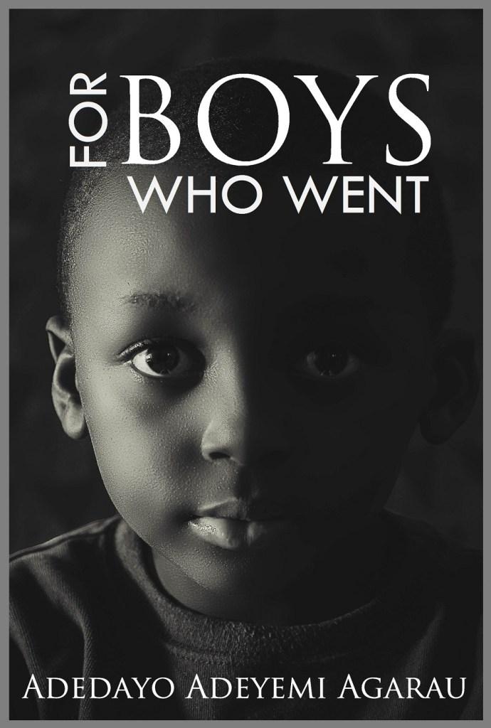 FOR BOYS WHO WENT by Adedayo Adeyemi Agarau