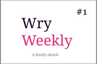 Wry Weekly 1