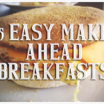 5 Easy Make Ahead Breakfasts for Back to School