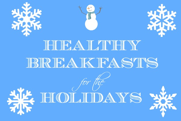 Healthy Breakfasts for the Holidays