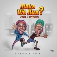 CDQ – Make We Run? ft. Wizkid (Prod. Del'B)