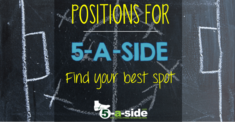 5-a-side Positions  - find your best spot