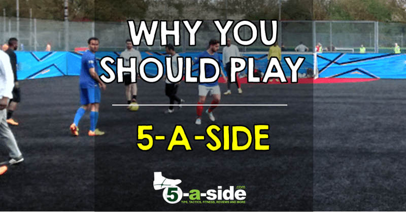 Why you should play 5-a-side Health Physical Benefits Fitness