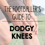 The Footballer's Guide to Dodgy Knees
