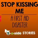 Story: Stop Kissing Me…