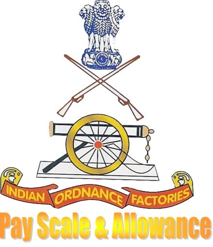Ordnance Factories Pay Scale Grade Salary Allowance Perks Facility