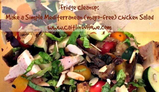 Fridge Cleanup: Make a Simple Mediterranean (mayo-free) Chicken Salad