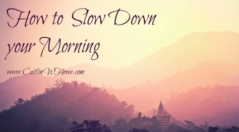 How to slow down your morning