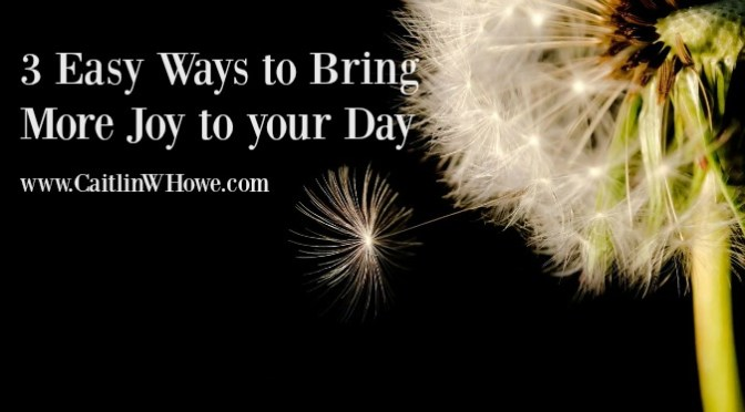 3 easy ways to bring more joy to your day