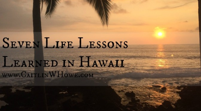 Seven Life Lessons Learned in Hawaii