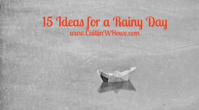 15 ideas for a rainy day