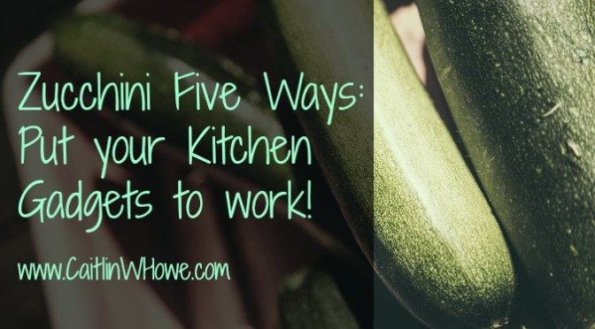 Zucchini Five Ways: Kitchen Gadget Cooking