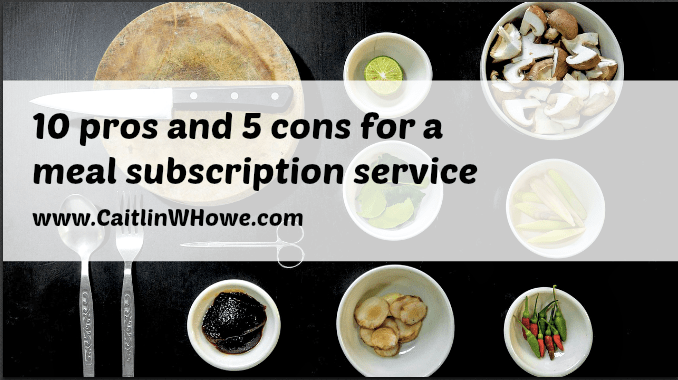 10 pros and 5 cons for a meal subscription service caitlin w howe forumfinder Images