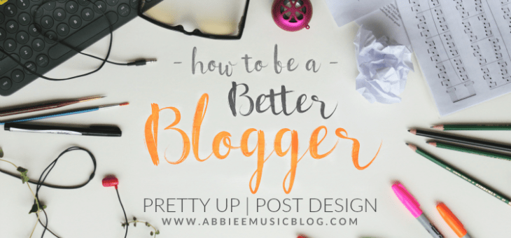How to be a Better Blogger – Part 02, Episode 02: Post Design
