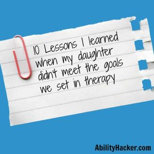 10 lessons i learned when my daughter didn't meet the goals we set in therapy
