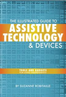 The Illustrated Guide to Assistive Technology: Tools & Gadgets for Living Independently