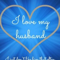 I Love My Husband, I Just Don't Like Him Very Much