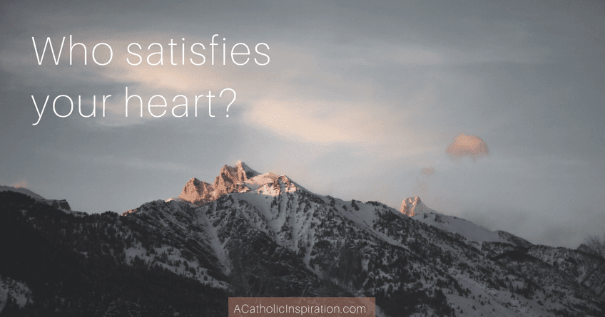 God satisfies heart