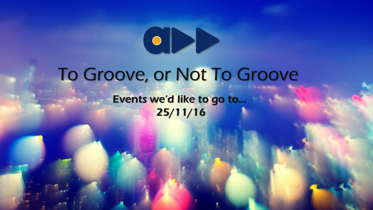 To Groove or Not To Groove 25/11/16