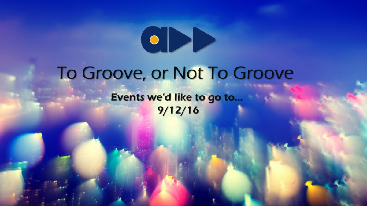 To Groove or Not To Groove 9/12/16