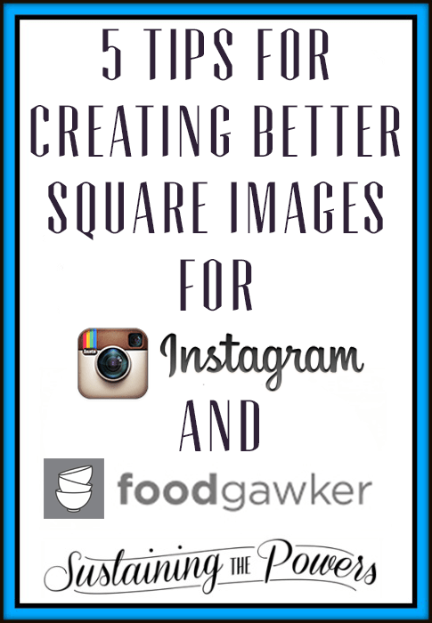 5-Tips-for-Creating-Square-Images-for-Instagram-and-Foodgawker-Sustaining-the-Powers-1