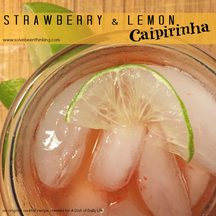 Strawberry & Lemon Caipirinha...adelicious fruity version on Brazil's national cocktail