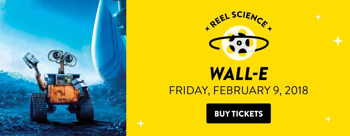 REEL Science: WALL-E | February 9, 2018