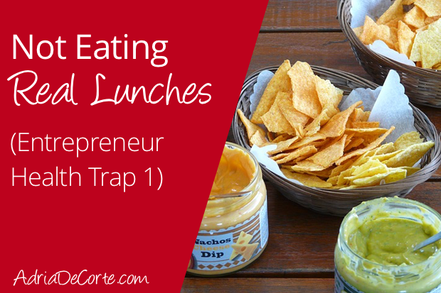 Not Eating Real Lunches (Entrepreneur Health Trap 1)