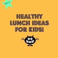 Healthy Lunch Ideas for Kids! (Part 2)