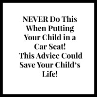 NEVER Do This When Putting Your Child in a Car Seat! This Advice Could Save Your Child's Life!