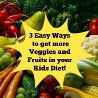 3 Easy Ways to get more Veggies and Fruits in your Kids Diet!