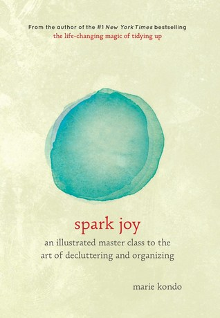 Book Review: Spark Joy: An Illustrated Master Class on the Art of Organizing and Tidying Up by Marie Kondō