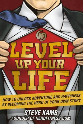 Book Review:Level Up Your Life: How to Unlock Adventure and Happiness by Becoming the Hero of Your Own Story by Steve Kamb