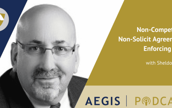 The AEGIS Podcast: Interview with Sheldon Korlin, AEGIS Attorney: Non-Compete and Non-Solicit Agreements: Enforcing Them