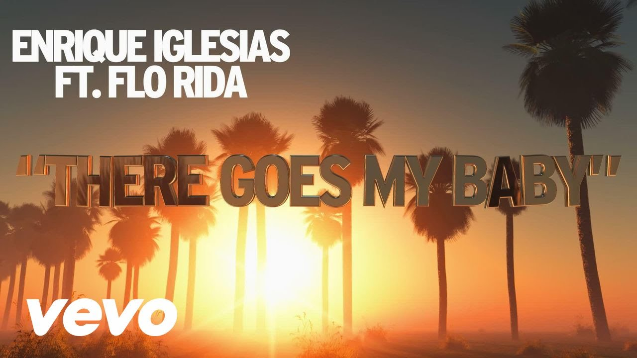 Enrique Iglesias – There Goes My Baby feat. Flo Rida
