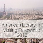 The American Library in Paris Visiting Fellowship: Applications Close 12 February 2016