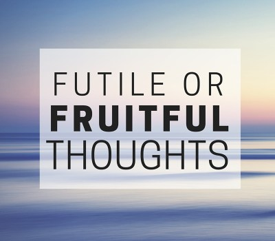 Futile or Fruitful Thoughts