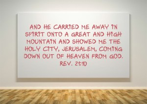 rev-21-10 And he carried me away in spirit onto a great and high mountain and showed me the holy city