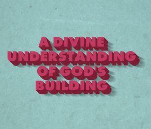 A Divine Understanding of God's Building