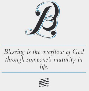 Blessing is the overflow of God through someone's maturity in life 2
