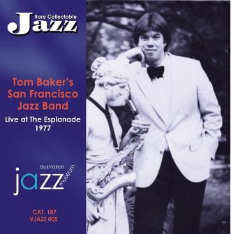 005 Tom Baker's San Francisco Jazz Band – Live at The Esplanade Hotel VJAZZ 005 – BAK 187