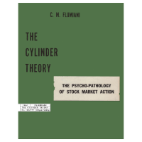The Cylinder Theory: The Psycho-Pathology of Stock Market Action by C.M. Flumiani