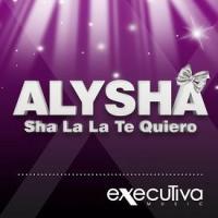 Alysha - sha la la te quiero