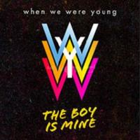 When We Were Young (WWWY) - the boy is mine