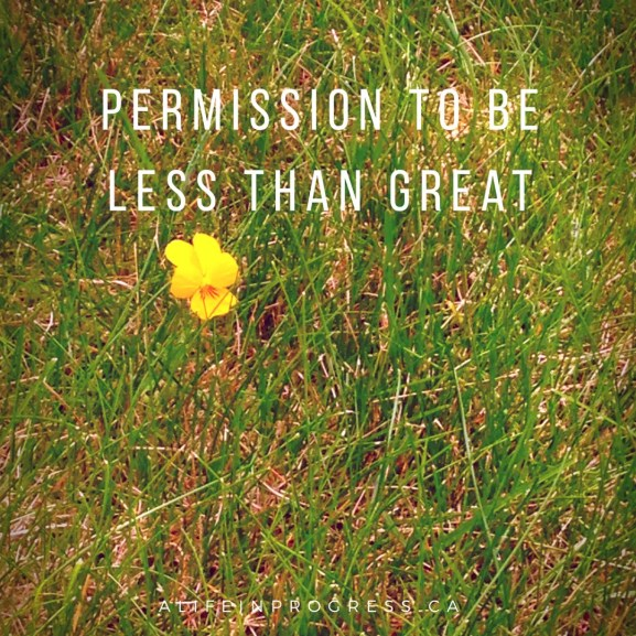 permission to be less than great