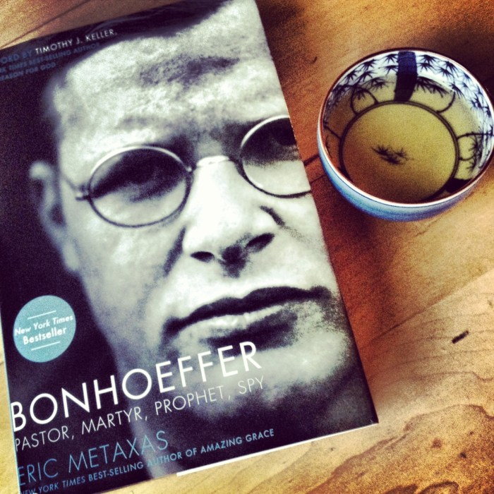 bonhoeffer biography, bonhoeffer, eric metaxas, books, book and tea, lovely combo, 3 encouragements from bonhoeffer