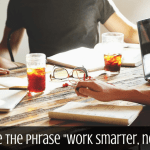 "Why I Hate the Phrase ""Work Smarter, Not Harder"""