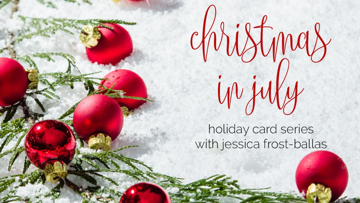 Christmas in July Week 3 (+VIDEO and a GIVEAWAY)