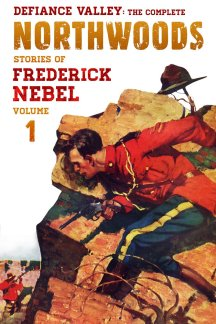 Defiance Valley: The Complete Northwoods Stories of Frederick Nebel, Volume 1