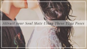 Attract your Soul Mate Using These Yoga Poses